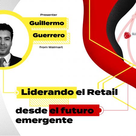 Liderando el retail desde el futuro emergente – Guillermo Guerrero- Walmart