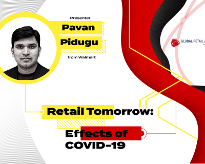 Retail Tomorrow: Effects of COVID 19 – Pavan Pidugu – Walmart