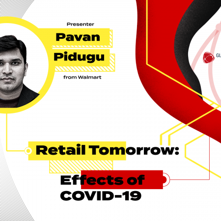 Retail Tomorrow: Effects of COVID 19 – Pavan Pidugu – Walmart